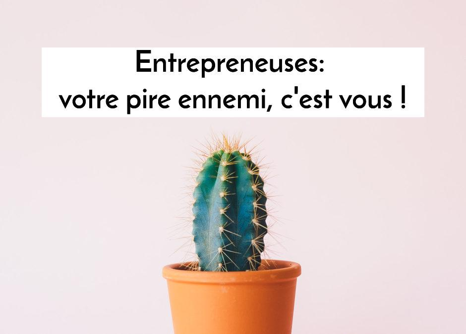 Entrepreneuses: votre pire ennemi c'est vous!